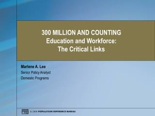 300 MILLION AND COUNTING Education and Workforce: The Critical Links