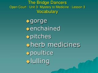 The Bridge Dancers  Open Court - Unit 3- Mystery to Medicine - Lesson 3 Vocabulary
