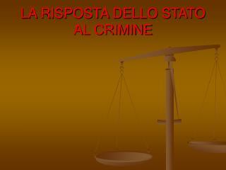 LA RISPOSTA DELLO STATO AL CRIMINE