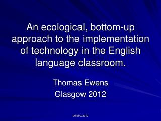 An ecological, bottom-up approach to the implementation of technology in the English language classroom.