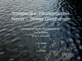 Instation re, Inkompressible Navier   Stokes Gleichungen