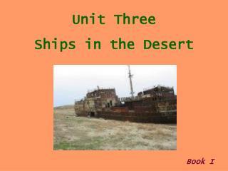 Unit Three  Ships in the Desert