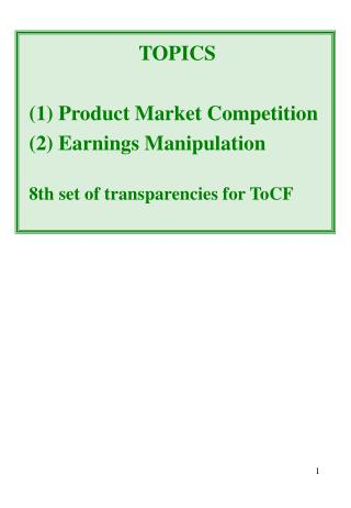 TOPICS  1 Product Market Competition 2 Earnings Manipulation  8th set of transparencies for ToCF