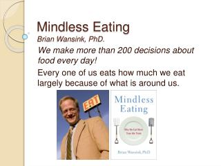 Mindless Eating Brian Wansink, PhD.