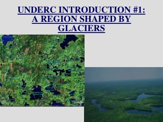 UNDERC INTRODUCTION 1: A REGION SHAPED BY GLACIERS