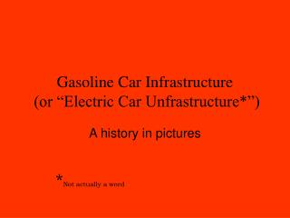 Gasoline Car Infrastructure  or  Electric Car Unfrastructure
