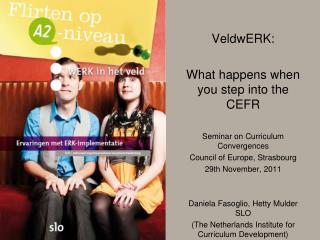 VeldwERK:   What happens when you step into the CEFR  Seminar on Curriculum Convergences  Council of Europe, Strasbourg