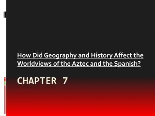 How Did Geography and History Affect the Worldviews of the Aztec and the Spanish