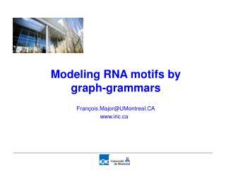 Modeling RNA motifs by graph-grammars  Fran ois.MajorUMontreal