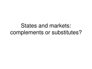 States and markets: complements or substitutes