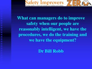 What can managers do to improve safety when our people are reasonably intelligent, we have the procedures, we do the tra
