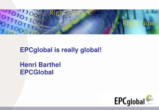 EPCglobal is really global  Henri Barthel EPCGlobal