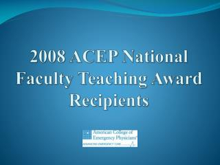 2008 ACEP National Faculty Teaching Award Recipients