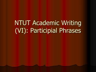 NTUT Academic Writing VI: Participial Phrases