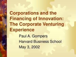 Corporations and the Financing of Innovation:  The Corporate Venturing Experience