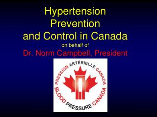 Hypertension Prevention  and Control in Canada on behalf of   Dr. Norm Campbell, President