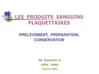 LES  PRODUITS  SANGUINS  PLAQUETTAIRES  PRELEVEMENT,  PREPARATION, CONSERVATION