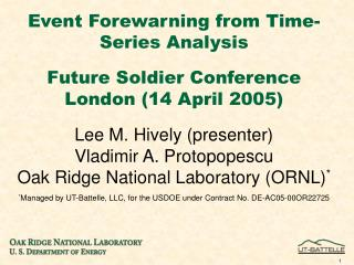 Event Forewarning from Time-Series Analysis  Future Soldier Conference London 14 April 2005  Lee M. Hively presenter Vla