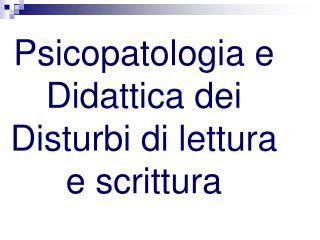 Psicopatologia e Didattica dei Disturbi di lettura e scrittura