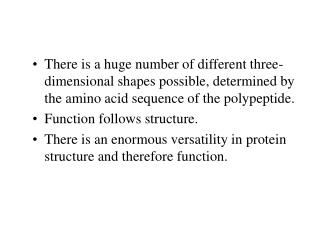 There is a huge number of different three-dimensional shapes possible, determined by the amino acid sequence of the poly