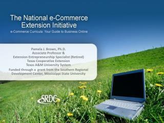 Pamela J. Brown, Ph.D. Associate Professor   Extension Entrepreneurship Specialist Retired Texas Cooperative Extension T