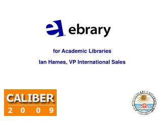 For Academic Libraries  Ian Hames, VP International Sales
