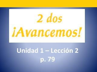Unidad 1   Lecci n 2 p. 79