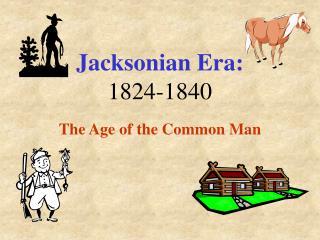 Jacksonian Era: 1824-1840