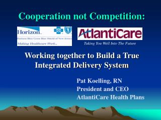 Cooperation not Competition:    Working together to Build a True Integrated Delivery System