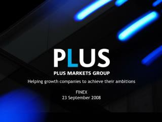 Helping growth companies to achieve their ambitions  FINEX 23 September 2008