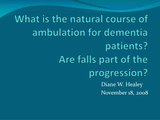 What is the natural course of ambulation for dementia patients Are falls part of the progression