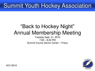 Back to Hockey Night  Annual Membership Meeting Tuesday Sept. 21, 2010 7:00   8:30 PM Summit County Senior Center   Fri