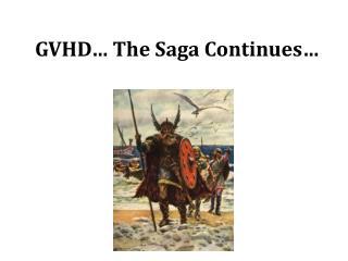 GVHD  The Saga Continues