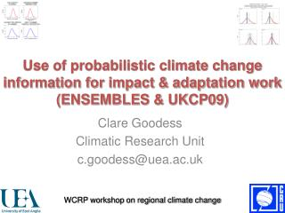 Use of probabilistic climate change information for impact  adaptation work ENSEMBLES  UKCP09