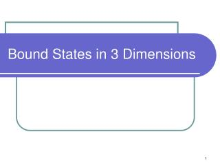 Bound States in 3 Dimensions