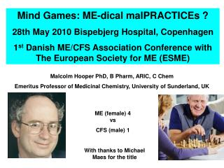 Mind Games: ME-dical malPRACTICEs  28th May 2010 Bispebjerg Hospital, Copenhagen 1st Danish ME
