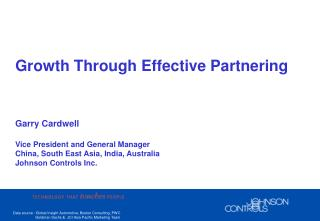 Growth Through Effective Partnering    Garry Cardwell  Vice President and General Manager  China, South East Asia, India