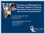 Providers and Managed Care:  Working Together to Improve Services for Iowa Consumers with Co-Occurring Disorders