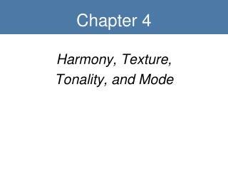 Harmony, Texture,  Tonality, and Mode