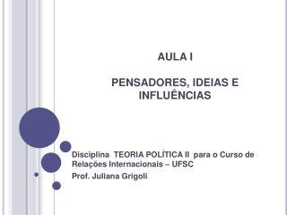 AULA I   PENSADORES, IDEIAS E INFLU NCIAS