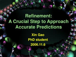 Refinement:  A Crucial Step to Approach Accurate Predictions