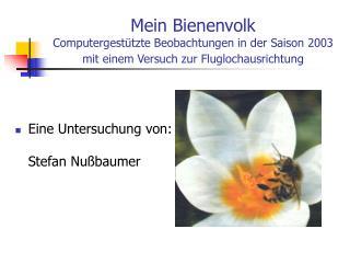 Mein Bienenvolk Computergest tzte Beobachtungen in der Saison 2003  mit einem Versuch zur Fluglochausrichtung