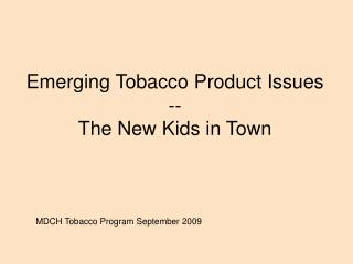Emerging Tobacco Product Issues -- The New Kids in Town
