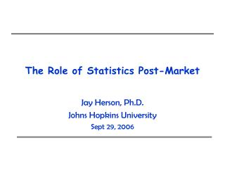 The Role of Statistics Post-Market