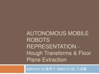 Autonomous Mobile robots representation - Hough Transforms  Floor Plane Extraction