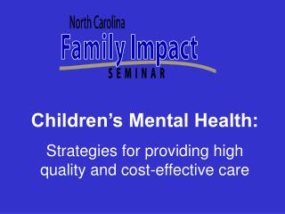 Children s Mental Health: Strategies for providing high quality and cost-effective care