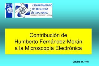 Contribuci n de  Humberto Fern ndez-Mor n  a la Microscop a Electr nica