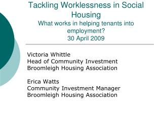 Tackling Worklessness in Social Housing  What works in helping tenants into employment 30 April 2009