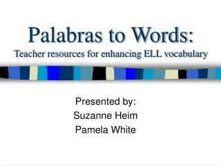 Palabras to Words:  Teacher resources for enhancing ELL vocabulary