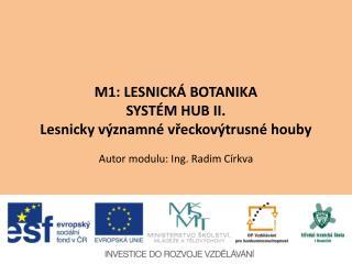 M1: LESNICK  BOTANIKA SYST M HUB II. Lesnicky v znamn  vreckov trusn  houby